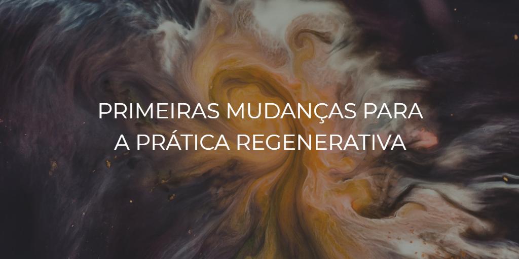 Primeiras mudanças para a prática regenerativa IDR Instituto de Desenvolvimento Regenerativo